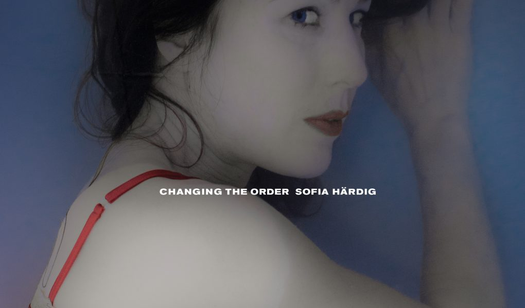CHANGING THE ORDER - SOFIA HÄRDIG